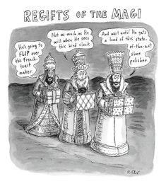 Drawing - Regifts Of The Magi Features The Three Kings by Roz Chast , Funny Bubbles, Roz Chast, Toil And Trouble, Christmas Quotes, Got Him, Ants, Blessed, Jokes, Clock