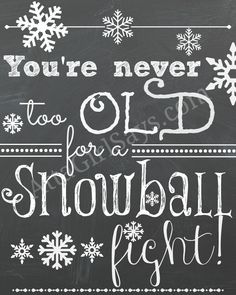 Printable Chalkboard Art: You're Never Too Old for a Snowball Fight - Atta Girl Says I Love Winter, Winter Fun, Winter Christmas, Christmas Crafts, Christmas Signs, Christmas Time, Chalkboard Designs, Chalkboard Art, Chalk It Up