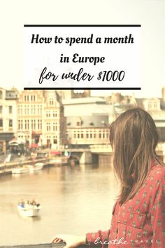 How To Spend a Month in Europe for under $1000 - Breathe Travel:
