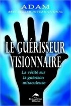 Le Guérisseur Visionnaire - Adam - Librairie Bien-être/Développement Personnel - http://www.sentiersdubienetre.com/librairie-bien-etre/developpement-personnel/le-guerisseur-visionnaire-adam.html