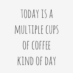 A multiple cups of coffee kind of day.