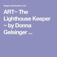 ART~ The Lighthouse Keeper ~ by Donna Gelsinger ...