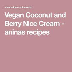 Vegan Coconut and Berry Nice Cream - aninas recipes