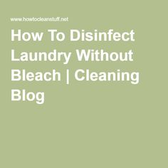 How To Disinfect Laundry Without Bleach   Cleaning Blog