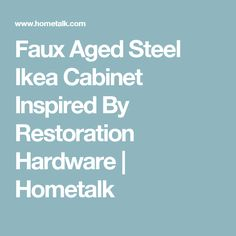 Faux Aged Steel Ikea Cabinet Inspired By Restoration Hardware | Hometalk