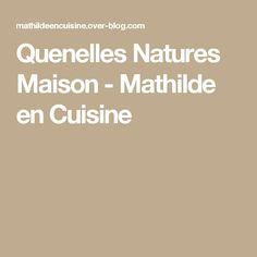 Quenelles Natures Maison - Mathilde en Cuisine