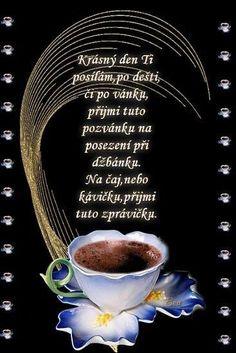 Nejen u kafíčka, ale i u čaje a zákusku či poháru je příjemný relax - Diskuze Coffee Images, Motto, Good Morning, Funny Jokes, Quotations, Motivation, Creative, Quotes, Inspiration
