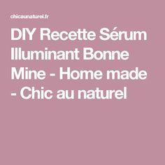 DIY Recette Sérum Illuminant Bonne Mine - Home made - Chic au naturel