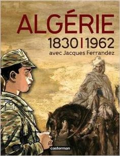 Algérie 1830-1962, avec Jacques Ferrandez. Editions Casterman, 2012. Catalogue de l'exposition du Musée de l'Armée, 16 mai - 29 juillet 2012. ISBN 978-2-203-05126-3. Exemplaire CDI 8434.