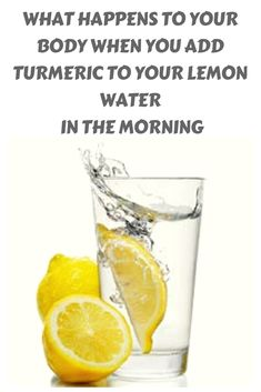 THIS IS WHAT HAPPENS TO YOUR BODY WHEN YOU ADD TURMERIC TO YOUR LEMON WATER IN THE MORNING