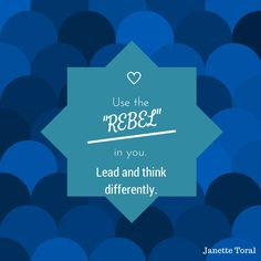 """Use the """"rebel"""" in you. Lead and think differently."""