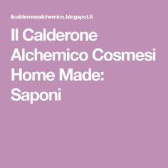 Il Calderone Alchemico Cosmesi Home Made: Saponi