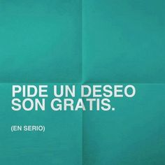 Pide un deseo. Son gratis (en serio) (pineado por @PabloCoraje) #Citas #Frases #Quotes #Love #Amor