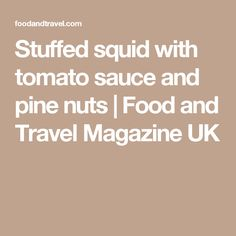 Stuffed squid with tomato sauce and pine nuts | Food and Travel Magazine UK
