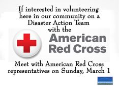 If you are interested OR if you have started the process of volunteering with the American Red Cross Disaster Action Team, please plan to meet here in the FaithDome next Sunday, March 1 following the service.  American Red Cross representatives will be in the Main Foyer from noon until about 2pm to work with any interested volunteers.