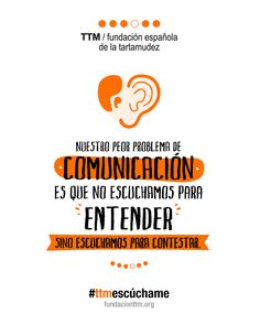 Nuestro peor problema de comunicación es que no escuchamos para entender, sino escuchamos para contestar #ttmescúchame #yotartamudeoyqué #fundacionttm