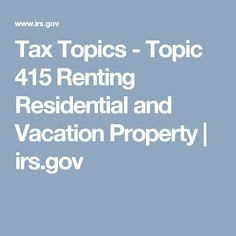 Tax Topics - Topic 415 Renting Residential and Vacation Property | irs.gov