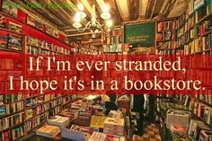 If I am ever stranded I hope it is in a bookstore! (A Christian bookstore would be the best for me! I Love Books, Good Books, Books To Read, My Books, Free Books, Quotes For Book Lovers, Book Quotes, Bookworm Quotes, Book Sayings