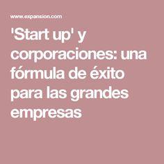 'Start up' y corporaciones: una fórmula de éxito para las grandes empresas