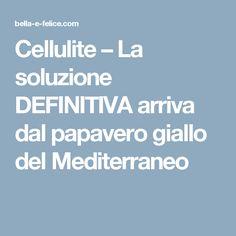 Cellulite– La soluzione DEFINITIVA arriva dal papavero giallo del Mediterraneo