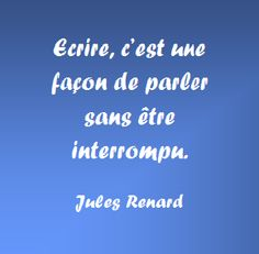 Writing, it's a way of speaking without being interrupted :) - Jules Renard