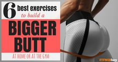 6 Best exercises to build a bigger butt. At home or at the gym.