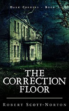 Amazon.com: The Correction Floor (Dark Corners Book 1) eBook: Scott-Norton, Robert: Kindle Store