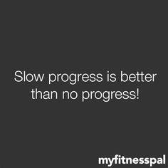 Slow progress is better than no progress!