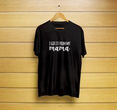 I Got It From My Mama T-Shirt #igotitt-shirt #igotitshirt #gotitfrommymamat-shirt #gotitfrommymamashirt #mymamat-shirt #my mamashirt #frommamat-shirt #frommamashirt #t-shirt #shirt #customt-shirt #customshirt #menst-shirt #mensshirt #mensclothing #womenst