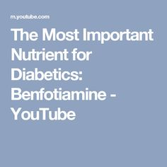 The Most Important Nutrient for Diabetics: Benfotiamine - YouTube