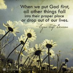 When we put God first, all other things fall into their proper place or drop out of our lives - Ezra Taft Benson