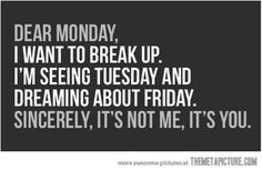 Good morning, everyone!! Wish we could break up with Monday…