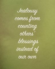 Jealousy comes from counting others' blessings instead of our own
