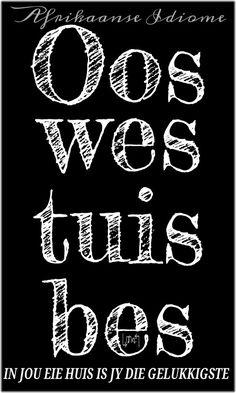 Oos wes tuis bes - Afrikaanse Idiome & Uitdrukkings #Afrikaans **By__[↳₥¢↰]#Emsie** #HomeSweetHome