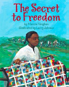 The Secret to Freedom: In the days before the Civil War, a young enslaved girl and her older brother help slaves escape to freedom using the Underground Railroad quilt code. Larry Johnson, 5th Grade Social Studies, Underground Railroad, Book Quilt, African American History, Black History Month, Read Aloud, Childrens Books, Teen Books