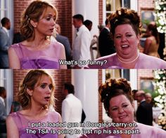 Bridesmaids - I'm not a fan of the entire movie, but bits and pieces are pretty funny.