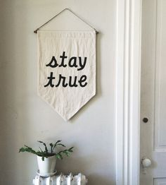 STAY TRUE Banner / the original affirmation banner wall hanging, cotton wall flag, handmade heirloom quality, historical vintage style
