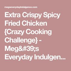 Extra Crispy Spicy Fried Chicken {Crazy Cooking Challenge} - Meg's Everyday Indulgence