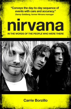 Buy Nirvana: In The Words of the People Who Were There by Borzillo, Carrie and Read this Book on Kobo's Free Apps. Discover Kobo's Vast Collection of Ebooks and Audiobooks Today - Over 4 Million Titles! Kurt Cobain's Death, Love Book, This Book, Classic Rock Albums, Sequence Of Events, Online Library, Foo Fighters, Nirvana, Carry On