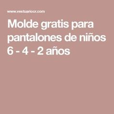 Molde gratis para pantalones de niños 6 - 4 - 2 años Baby Boy, Diy, Vestidos, Medicine, Tela, Sew, Blouses, Sewing Magazines, Bricolage