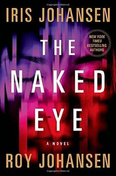 The Naked Eye by Iris and Roy Johansen - released July 14, 2015.  The #1 New York Times bestselling author and the Edgar Award-winning author are back with a new novel featuring Kendra Michaels - hired gun for both the CIA and FBI.