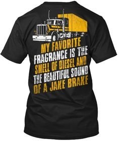 My Favorite Fragrance Is The Smell Of Diesel And The Beautiful Sound Of Jake Brake Black T-Shirt Back
