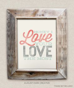 Honey I Love your Love the Most - 8x10- Rustic - Vintage Style - Typographic Art Print - Country Song Lyrics