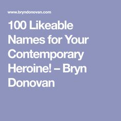 100 Likeable Names for Your Contemporary Heroine! – Bryn Donovan
