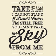 You Cant Take The Sky From Me. I haven't watched Firefly, but I love this quote.