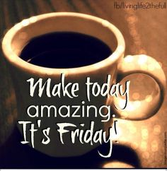 Weekend Quotes : Make Today Amazing It's Friday friday happy friday tgif friday quotes friday. - Quotes Sayings Good Morning Happy Friday, Happy Friday Quotes, Friday Meme, Good Morning Coffee, Friday Weekend, Good Morning Greetings, Good Morning Quotes, Funny Friday, Coffee Time