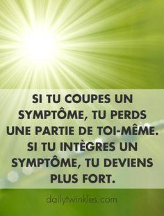 Si tu coupes un symptôme, tu perds une partie de toi-même.Si tu intègres un symptôme, tu deviens plus fort.