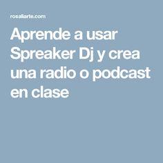 Aprende a usar Spreaker Dj y crea una radio o podcast en clase