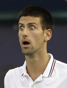 """Whaaaa?!?""  -Novak Djokovic"