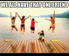 We All Have That One Friend...  @Madi Neuman @Kassi Peterson @Peyton Benson @Shyann Ferguson @Aiyana Twigg